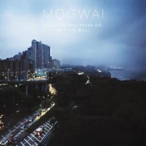 Mogwai_HardcoreWillNeverDieButYouWill